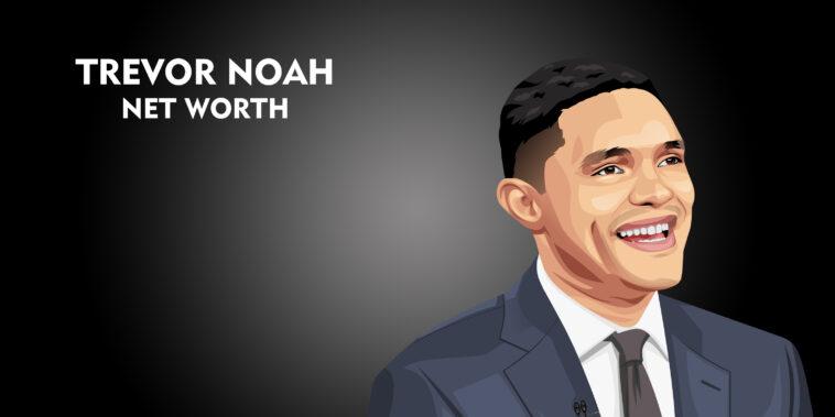 Trevor Noah net worth